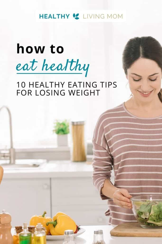How to eat healthy as a busy mom—10 healthy eating tips for losing weight. #healthyeatinglosingweight