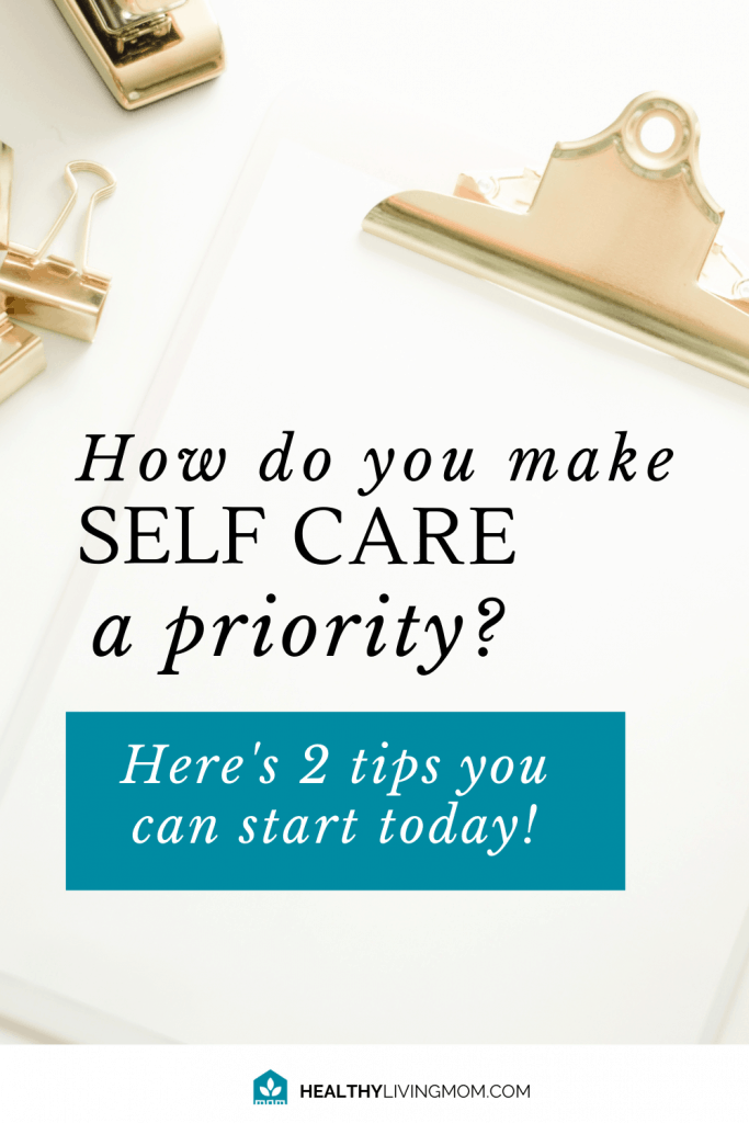 2 Practical Tips for Making Self Care a Priority + Self Care Ideas List 2