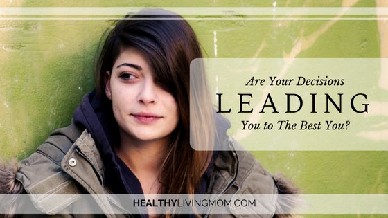 Are Your Decisions Leading You to The Best You