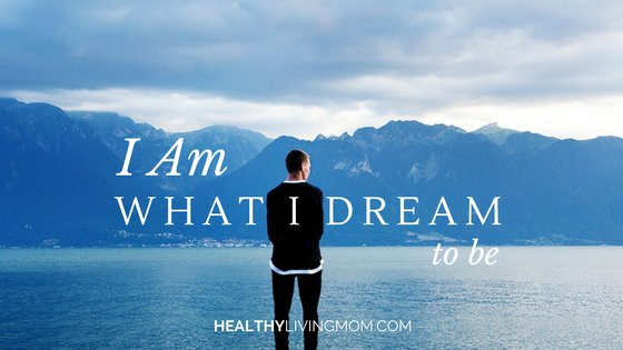 I Am What I Dream To Be