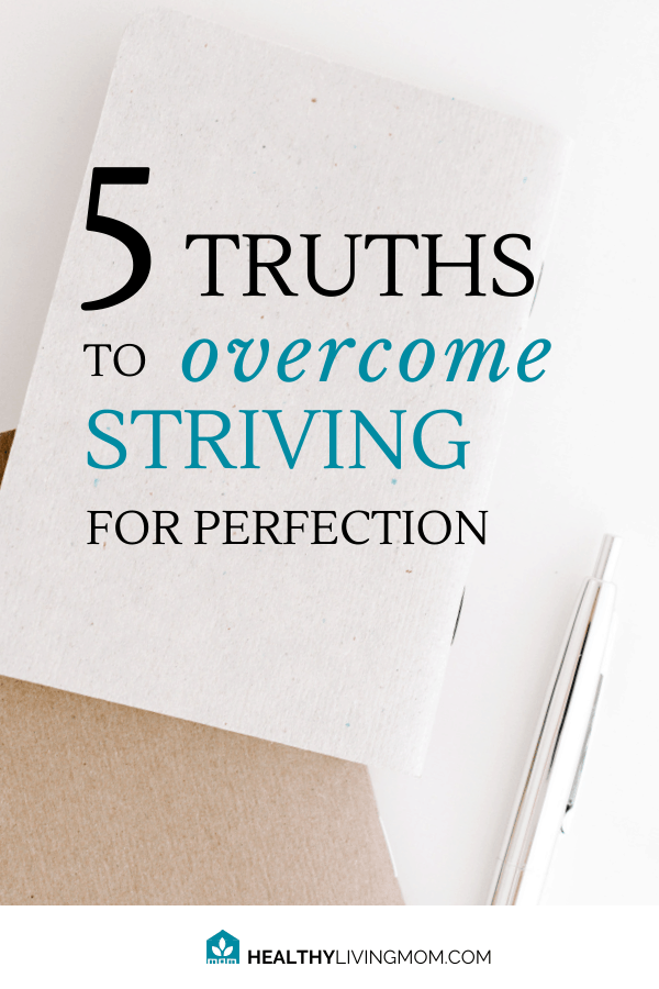 You want to be a great mom—but there's so much to do and you never have enough time. Here are 5 truths to tell yourself instead of striving for perfection. #striveforperfection