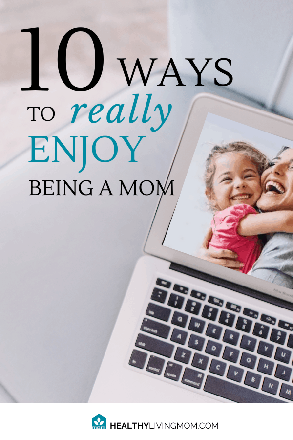 When you feel overwhelmed and burnt out as a mom, it's hard to be joyful. Here's 10 ways to really enjoy being a mom, again. #beingamom