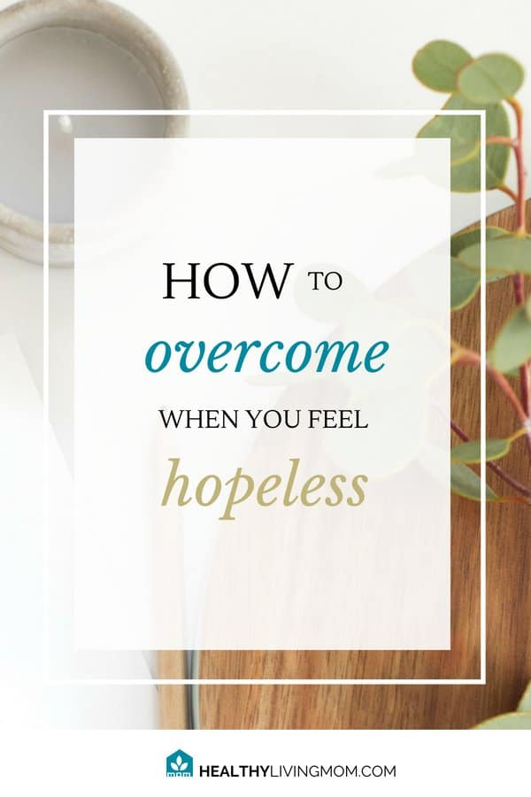 How to Overcome When You Feel Hopeless