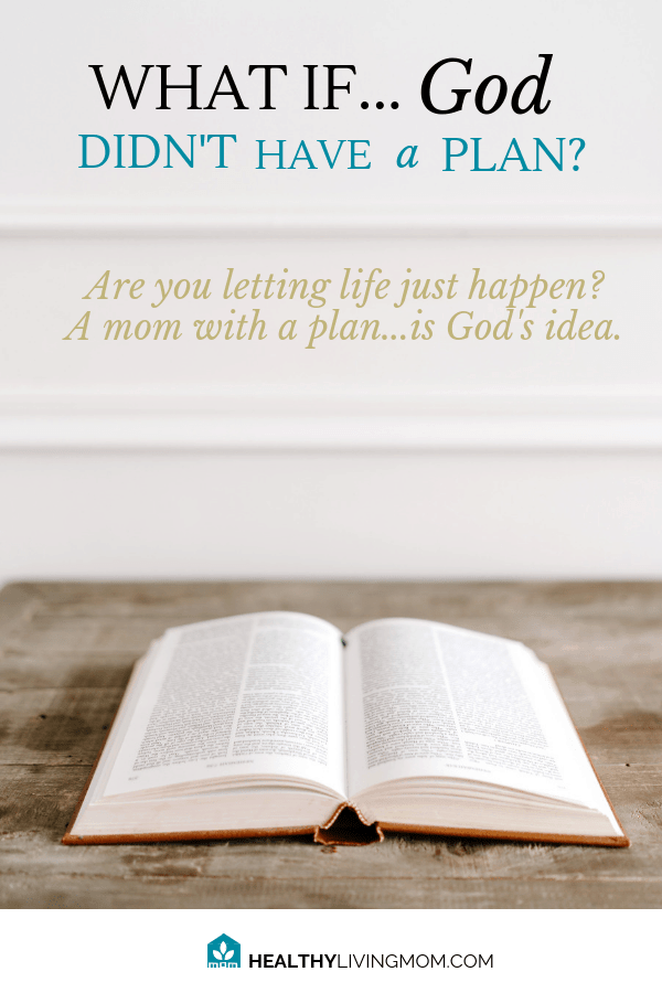 What if God didn't have a plan? Would He just let life happen? How about you? Do you let life happen? Maybe it's time to follow God's example—it might just offer your family the same things: hope and peace. #momwithaplan #ihaveaplanforyou
