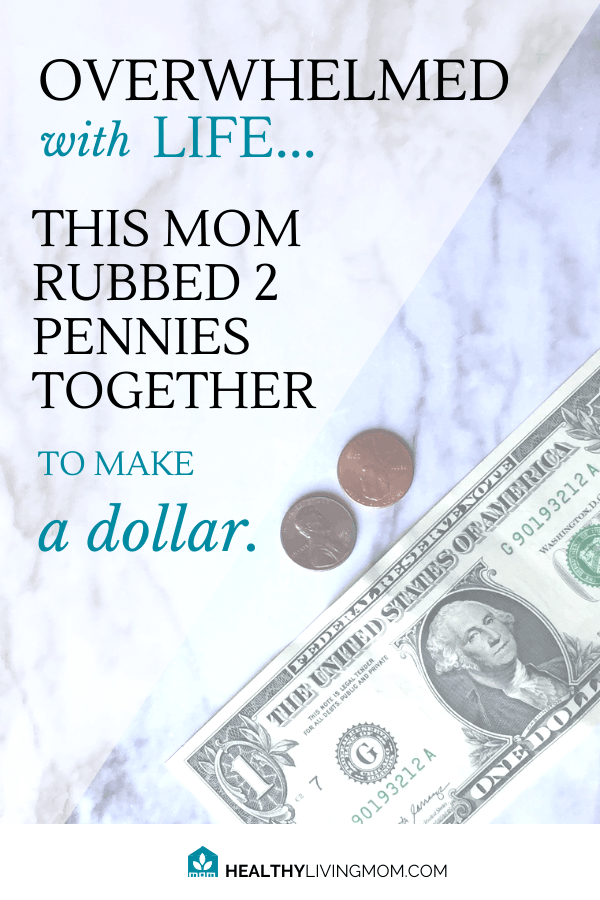 Overwhelmed with life? She was too. This mom of nine took that overwhelm and did something with it. She rubbed 2 pennies together to make a dollar. #overwhelmedwithlife