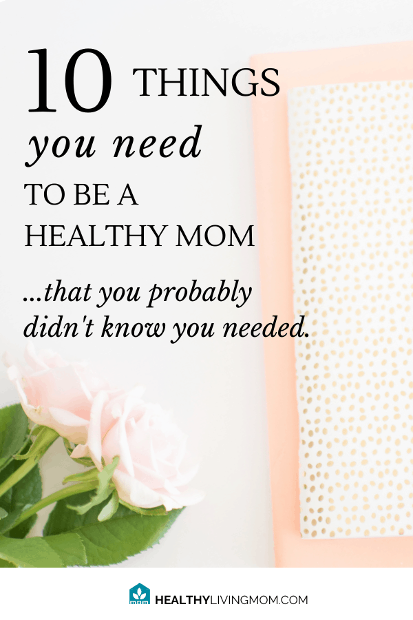 What would really make you feel like you're a healthy mom? You need these 10 things, but you probably didn't even know it. #healthymom
