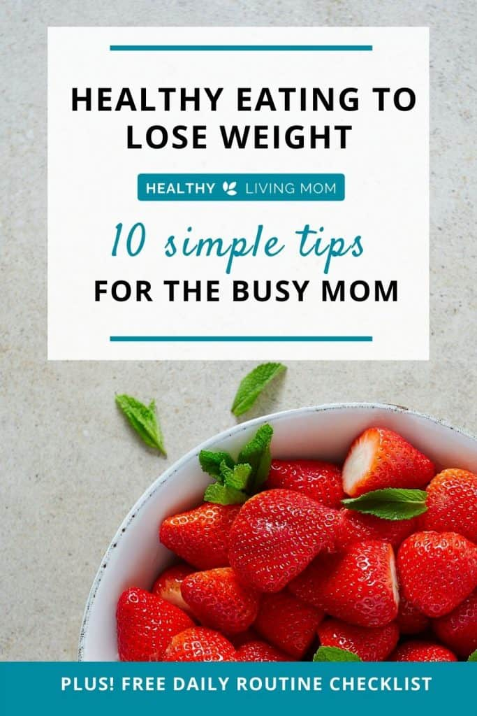 10 simple healthy eating tips for the busy mom. #healthyeatingloseweight